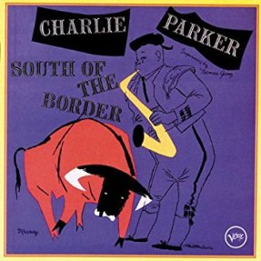CharlieParkerSouthOfTheBorderCover (amazon.com)