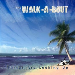 Walk-A-Bout-Things+Are+Looking+Up (walkaboutband.com)